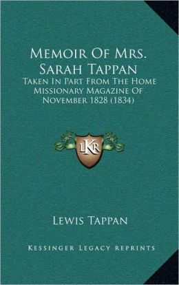 Memoir Of Mrs. Sarah Tappan: Taken In Part From The Home Missionary Magazine Of November 1828 (1834)