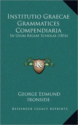 Institutio Graecae Grammatices Compendiaria: In Usum Regiae Scholae (1816)
