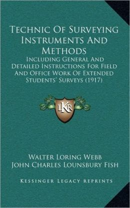 Technic Of Surveying Instruments And Methods: Including General And Detailed Instructions For Field And Office Work Of Extended Students' Surveys (1917)