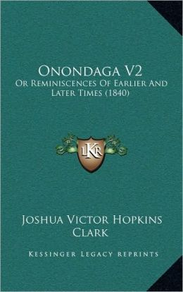 Onondaga V2: Or Reminiscences Of Earlier And Later Times (1840)