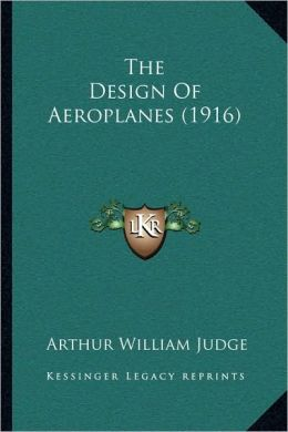 The Design Of Aeroplanes (1916)