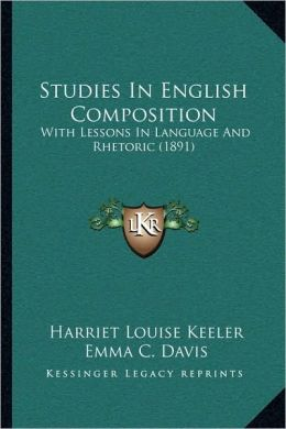 Studies In English Composition: With Lessons In Language And Rhetoric (1891)