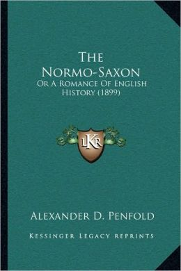 The Normo-Saxon: Or A Romance Of English History (1899)