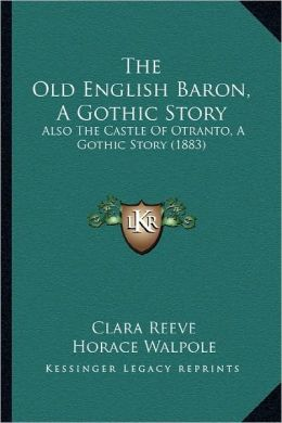 The Old English Baron, A Gothic Story: Also The Castle Of Otranto, A Gothic Story (1883)