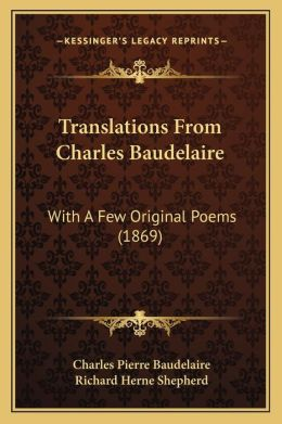 Translations From Charles Baudelaire: With A Few Original Poems (1869)