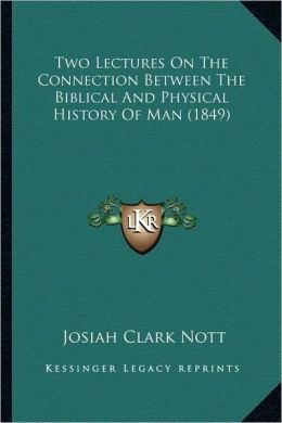 Two Lectures On The Connection Between The Biblical And Physical History Of Man (1849)