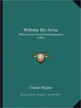 Willobie His Avisa: With An Essay Towards Its Interpretation (1904)
