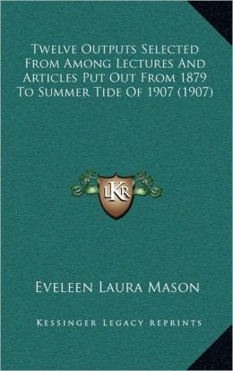 Twelve Outputs Selected From Among Lectures And Articles Put Out From 1879 To Summer Tide Of 1907 (1907)