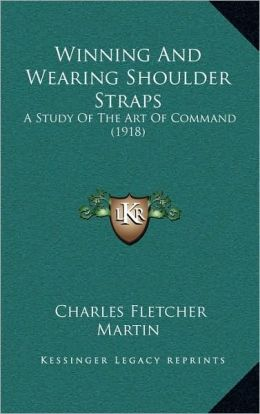 Winning and Wearing Shoulder Straps: A Study of the Art of Command (1918)