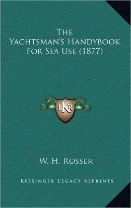 The Yachtsman's Handybook For Sea Use (1877)