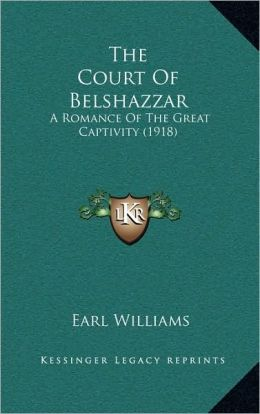 The Court Of Belshazzar: A Romance Of The Great Captivity (1918)