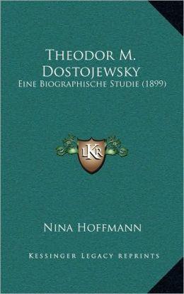 Theodor M. Dostojewsky: Eine Biographische Studie (1899)
