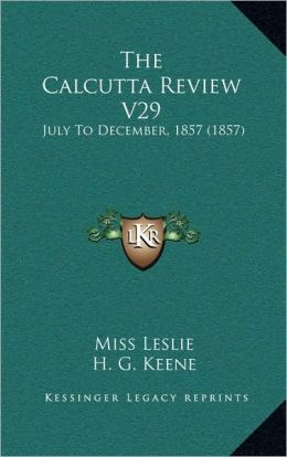 The Calcutta Review V29: July To December, 1857 (1857)