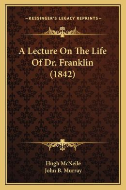 A Lecture On The Life Of Dr. Franklin (1842)