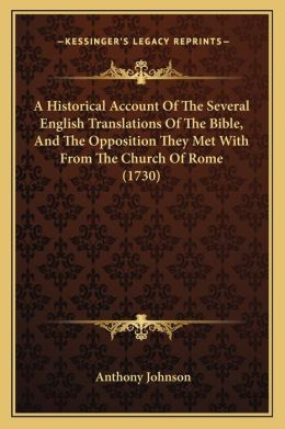 A Historical Account Of The Several English Translations Of The Bible, And The Opposition They Met With From The Church Of Rome (1730)