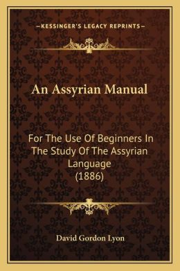 An Assyrian Manual: For The Use Of Beginners In The Study Of The Assyrian Language (1886)