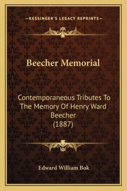 Beecher Memorial: Contemporaneous Tributes To The Memory Of Henry Ward Beecher (1887)