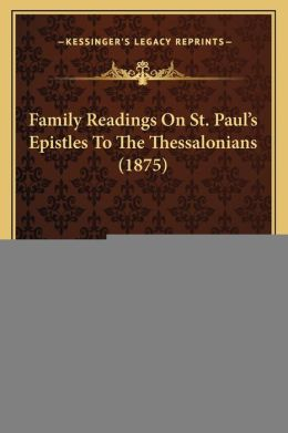 Family Readings On St. Paul's Epistles To The Thessalonians (1875)