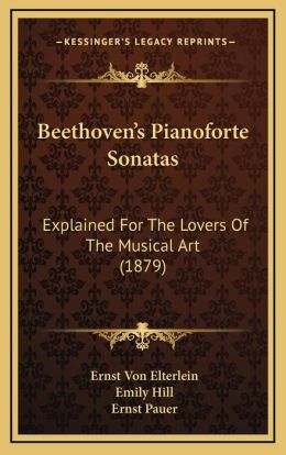 Beethoven's Pianoforte Sonatas: Explained for the Lovers of the Musical Art (1879)