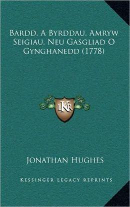 Bardd, a Byrddau, Amryw Seigiau, Neu Gasgliad O Gynghanedd (Bardd, a Byrddau, Amryw Seigiau, Neu Gasgliad O Gynghanedd (1778) 1778)