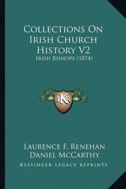 Collections On Irish Church History V2: Irish Bishops (1874)
