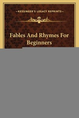 Fables And Rhymes For Beginners: The First Two Hundred Words (1894)