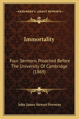 Immortality: Four Sermons Preached Before The University Of Cambridge (1869)