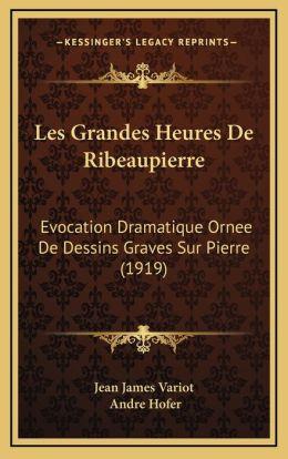 Les Grandes Heures De Ribeaupierre: Evocation Dramatique Ornee De Dessins Graves Sur Pierre (1919)