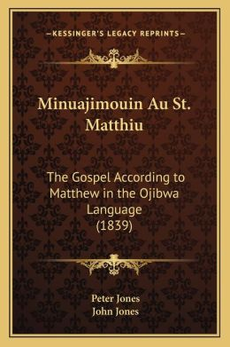 Minuajimouin Au St. Matthiu: The Gospel According to Matthew in the Ojibwa Language (1839)