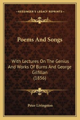 Poems and Songs: With Lectures on the Genius and Works of Burns and George Gilfillan (1856)