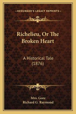 Richelieu, Or The Broken Heart: A Historical Tale (1876)