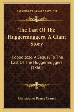 The Last Of The Huggermuggers, A Giant Story: Kobboltozo, A Sequel To The Last Of The Huggermuggers (1860)