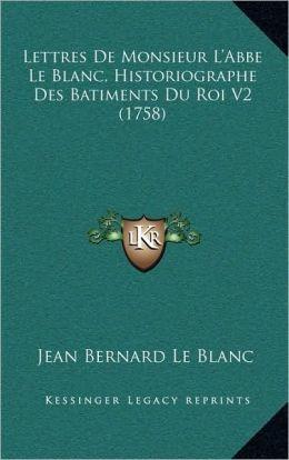Lettres De Monsieur L'Abbe Le Blanc, Historiographe Des Batiments Du Roi V2 (1758)