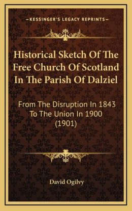 Historical Sketch Of The Free Church Of Scotland In The Parish Of Dalziel