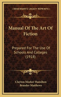 A manual of the art of fiction Clayton Meeker Hamilton