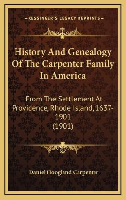 History And Genealogy Of The Carpenter Family In America: From The Settlement At Providence, Rhode Island, 1637-1901 (1901)