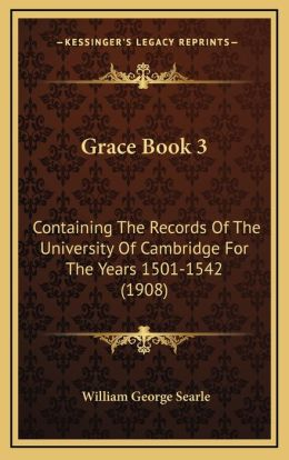 Grace Book 3: Containing The Records Of The University Of Cambridge For The Years 1501-1542 (1908)