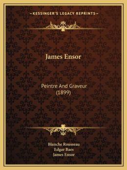 James Ensor: Peintre And Graveur (1899)