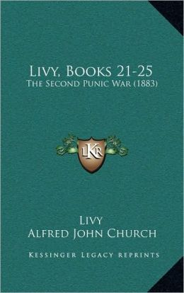 Livy, Books 21-25: The Second Punic War (1883)