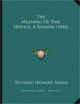 The Meaning Of This Service, A Sermon (1846)