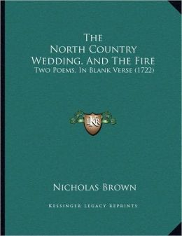 The North Country Wedding, And The Fire: Two Poems, In Blank Verse (1722)
