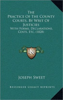 The Practice Of The County Courts, By Writ Of Justicies