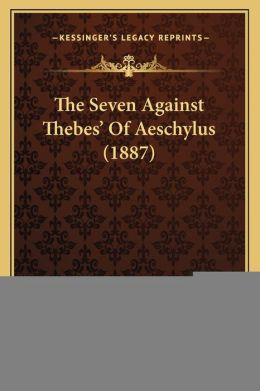 The Seven Against Thebes' Of Aeschylus (1887)