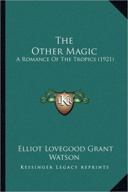 The Other Magic: A Romance Of The Tropics (1921)