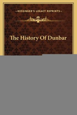 The History Of Dunbar: From The Earliest Records To The Present Time (1859)