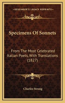 Specimens Of Sonnets: From The Most Celebrated Italian Poets, With Translations (1827)