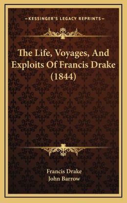 The Life, Voyages, And Exploits Of Francis Drake (1844)