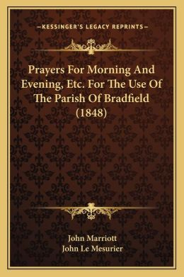 Prayers For Morning And Evening, Etc. For The Use Of The Parish Of Bradfield (1848)