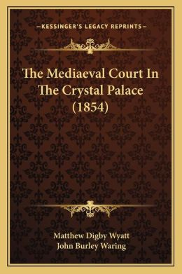 The Mediaeval Court In The Crystal Palace (1854)