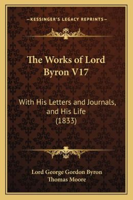 The Works of Lord Byron V17: With His Letters and Journals, and His Life (1833)